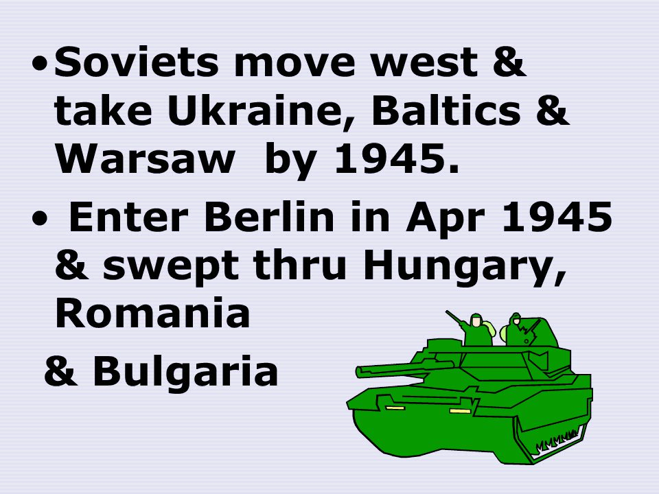 Soviets move west & take Ukraine, Baltics & Warsaw by 1945.