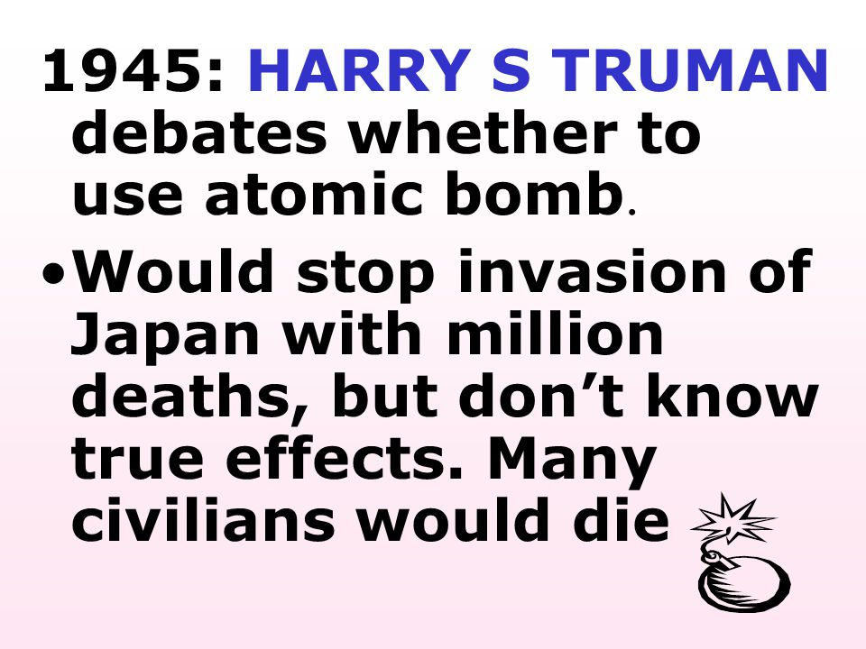 1945: HARRY S TRUMAN debates whether to use atomic bomb.