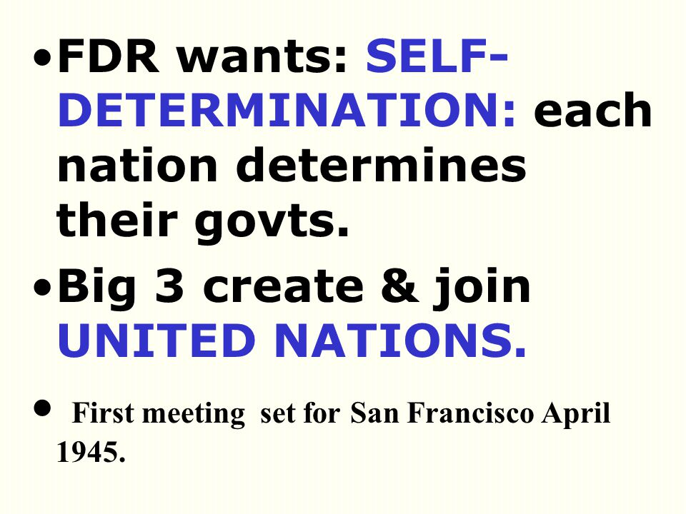 FDR wants: SELF-DETERMINATION: each nation determines their govts.