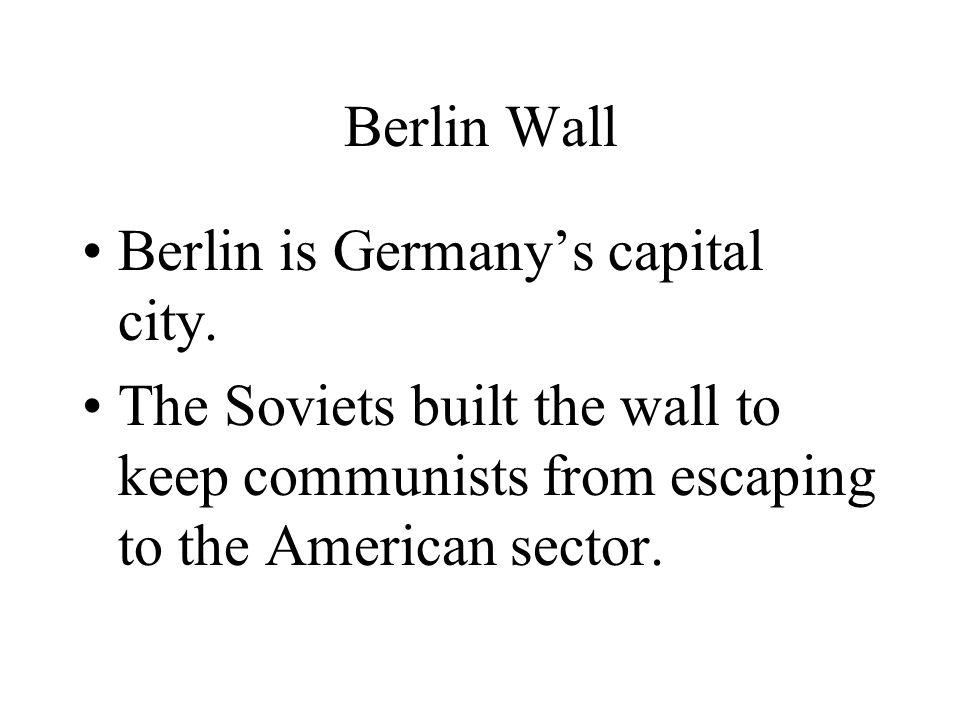 Berlin Wall Berlin is Germany's capital city.