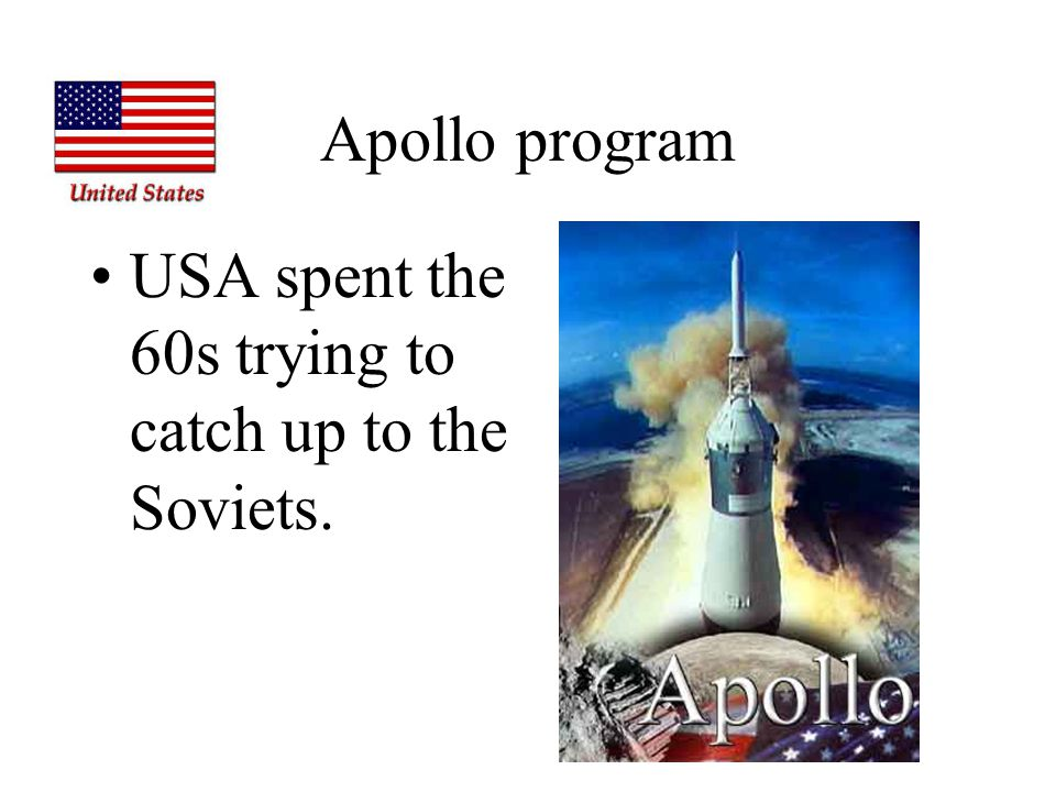 Apollo program USA spent the 60s trying to catch up to the Soviets.
