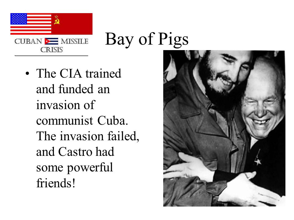 Bay of Pigs The CIA trained and funded an invasion of communist Cuba.
