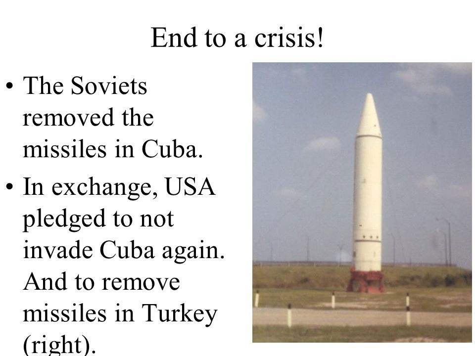 End to a crisis! The Soviets removed the missiles in Cuba.