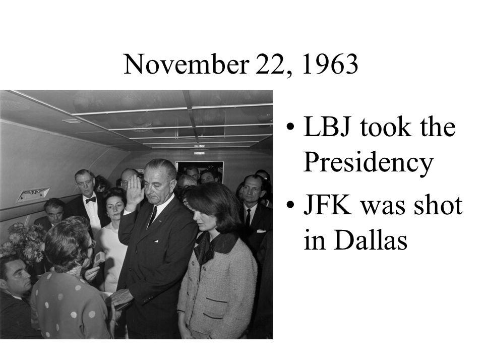 November 22, 1963 LBJ took the Presidency JFK was shot in Dallas