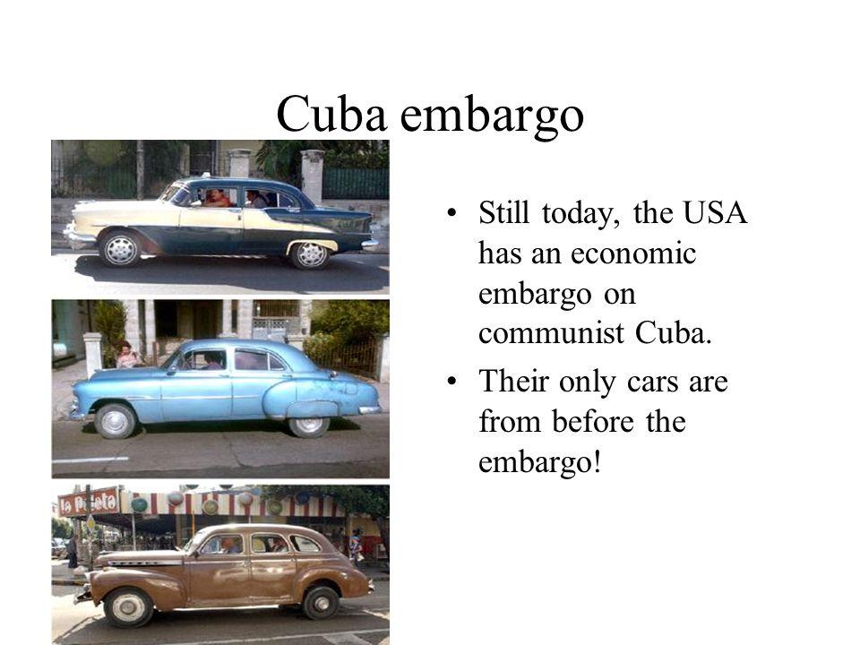 Cuba embargo Still today, the USA has an economic embargo on communist Cuba.