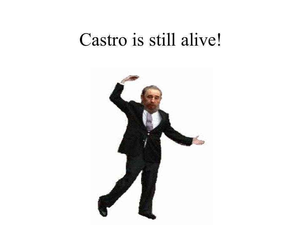 Castro is still alive!