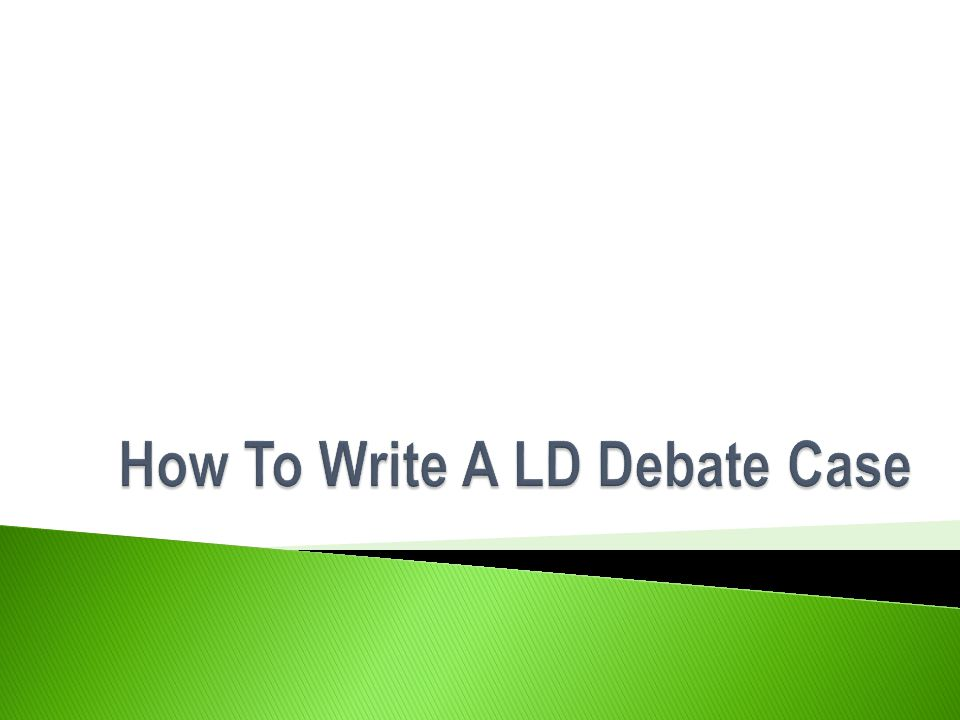 How To Write A LD Debate Case