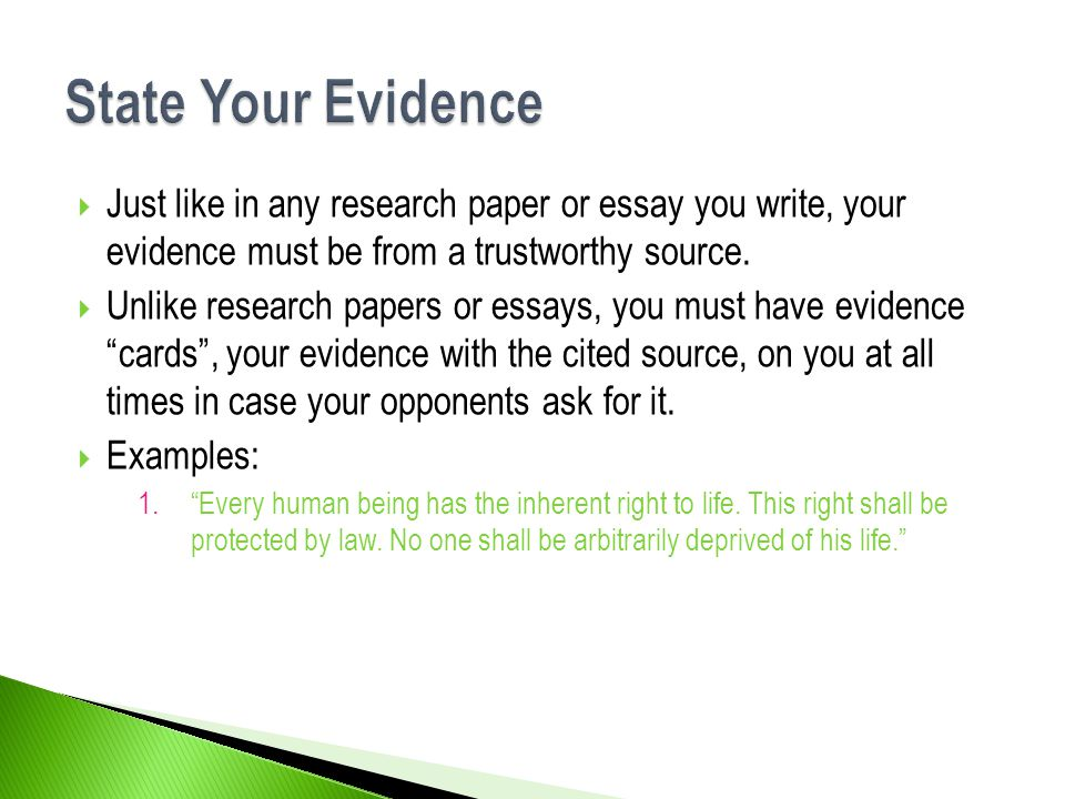 State Your Evidence Just like in any research paper or essay you write, your evidence must be from a trustworthy source.