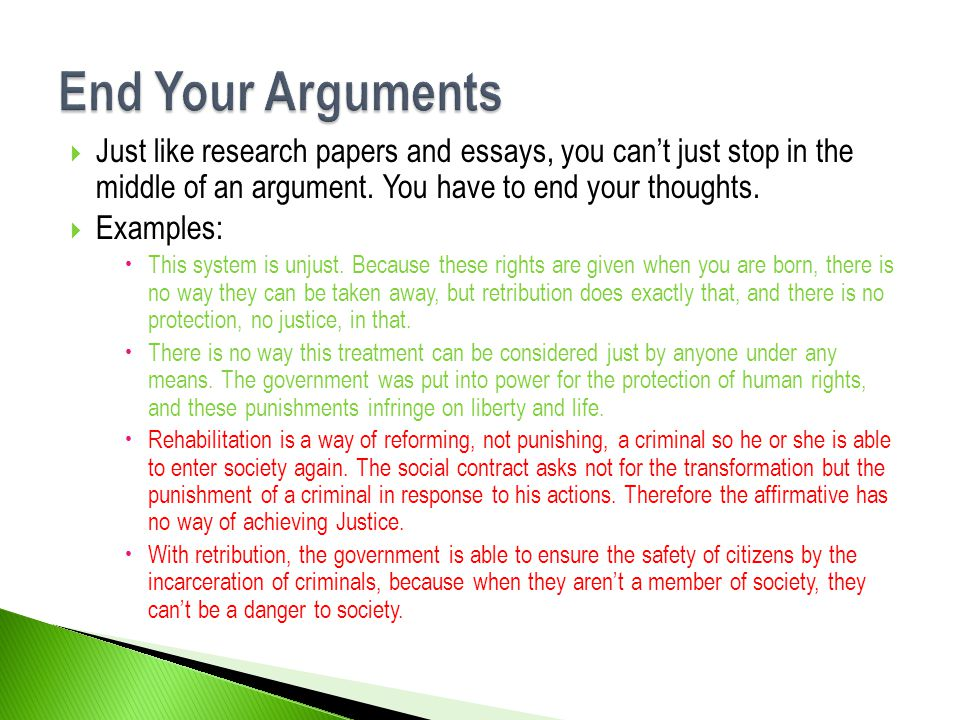 End Your Arguments Just like research papers and essays, you can't just stop in the middle of an argument. You have to end your thoughts.
