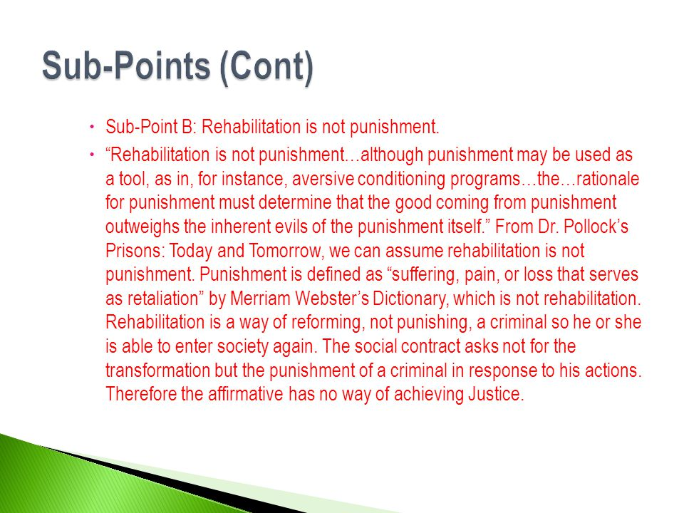 Sub-Points (Cont) Sub-Point B: Rehabilitation is not punishment.