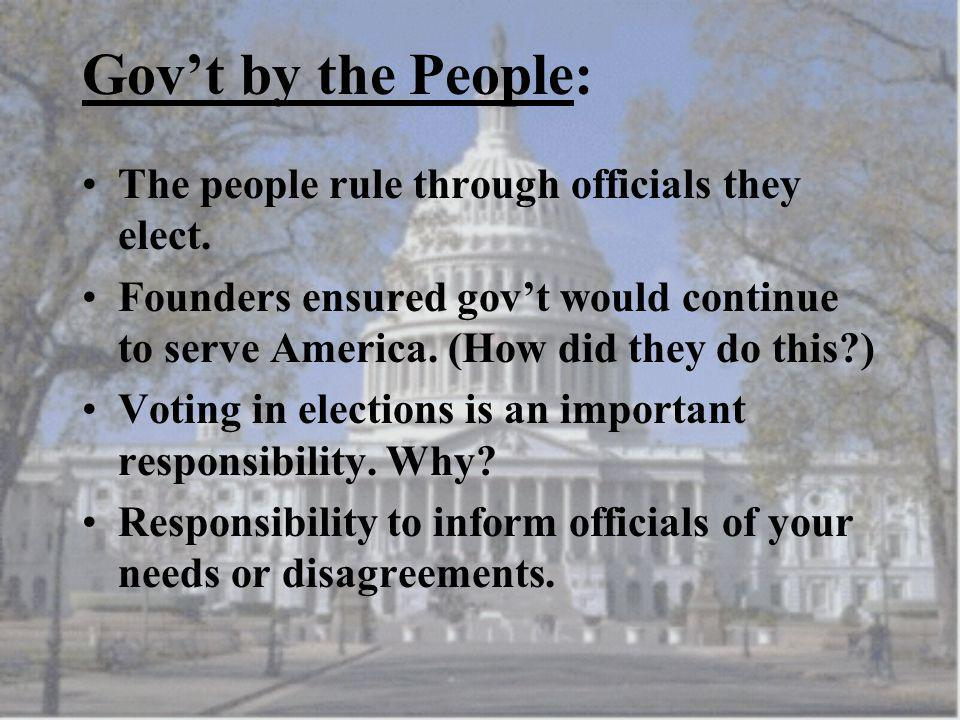 Gov't by the People: The people rule through officials they elect.