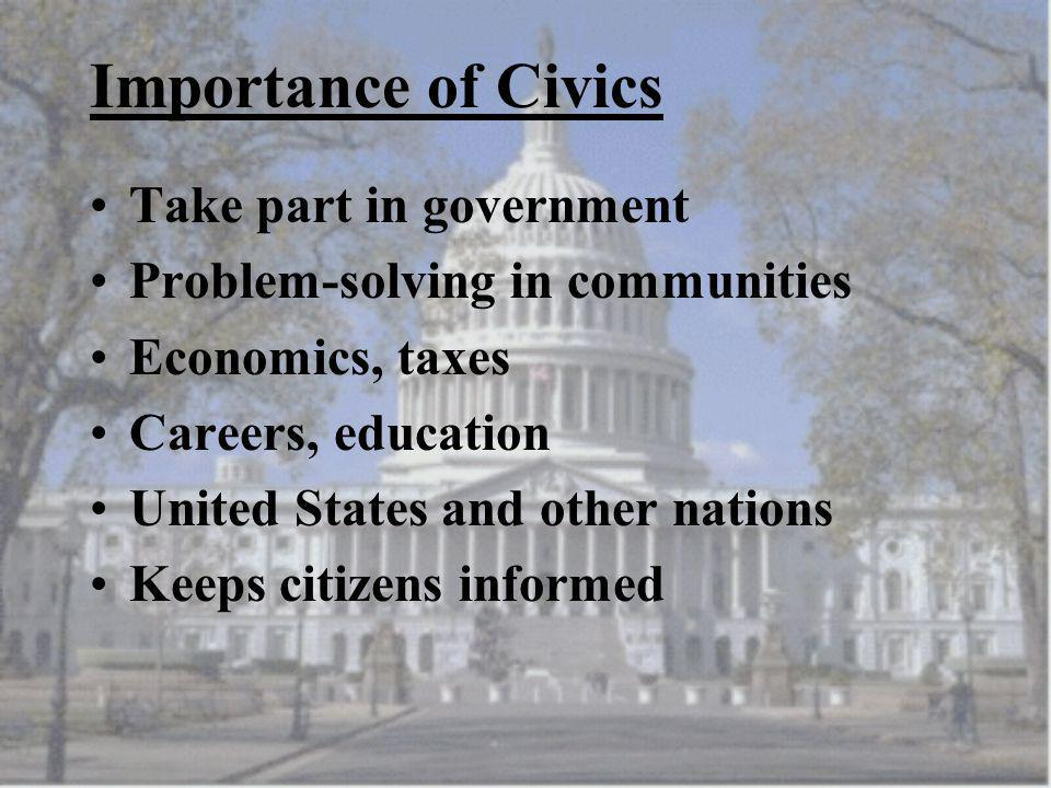 Importance of Civics Take part in government