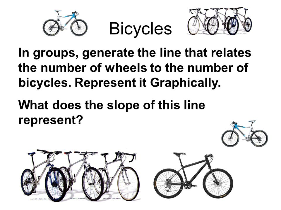 Bicycles In groups, generate the line that relates the number of wheels to the number of bicycles. Represent it Graphically.