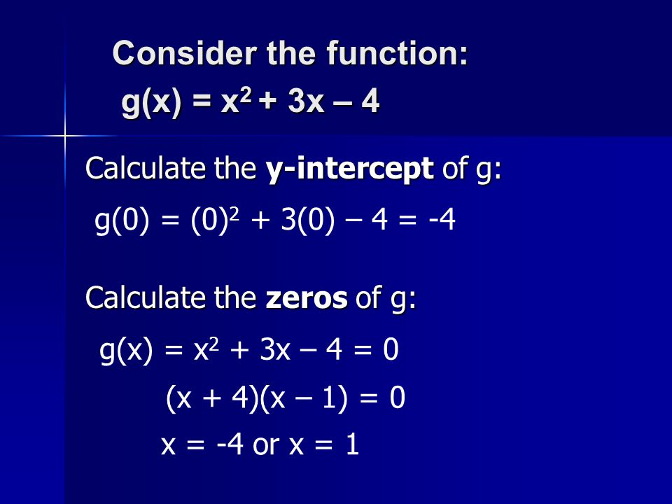 Consider the function: g(x) = x2 + 3x – 4