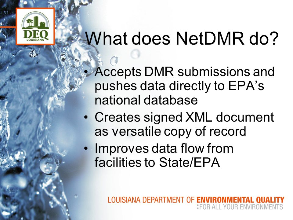 What does NetDMR do Accepts DMR submissions and pushes data directly to EPA's national database.