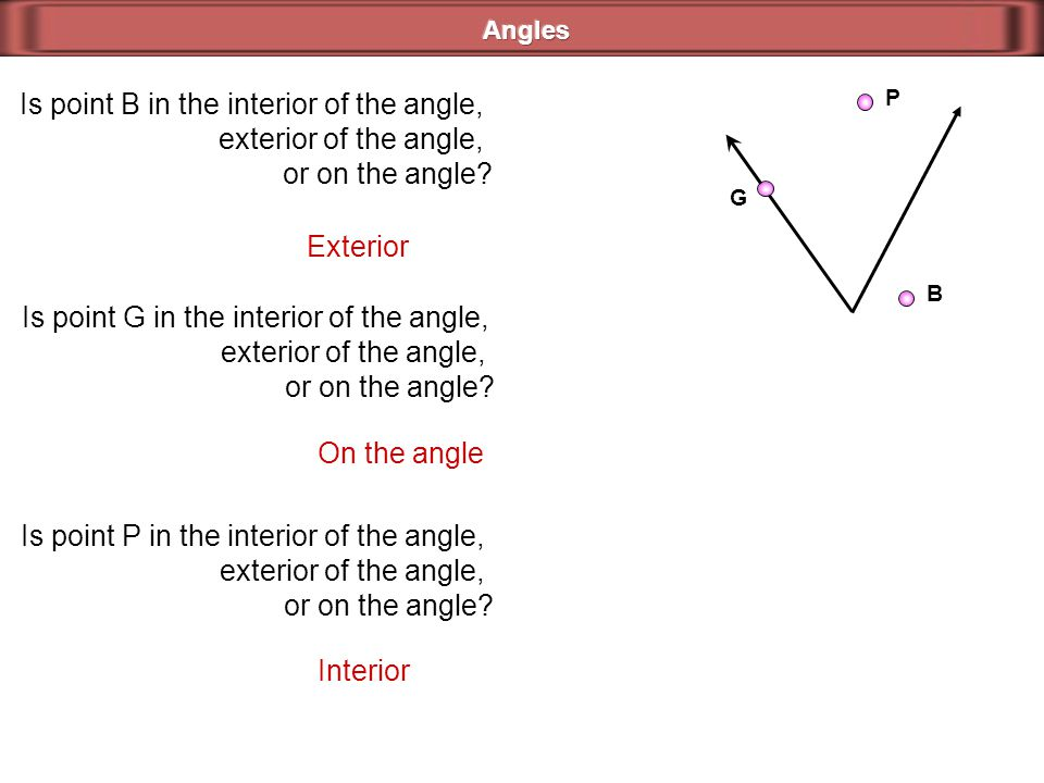 Angles Is point B in the interior of the angle, exterior of the angle, or on the angle