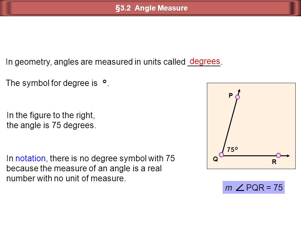In geometry, angles are measured in units called _______. degrees