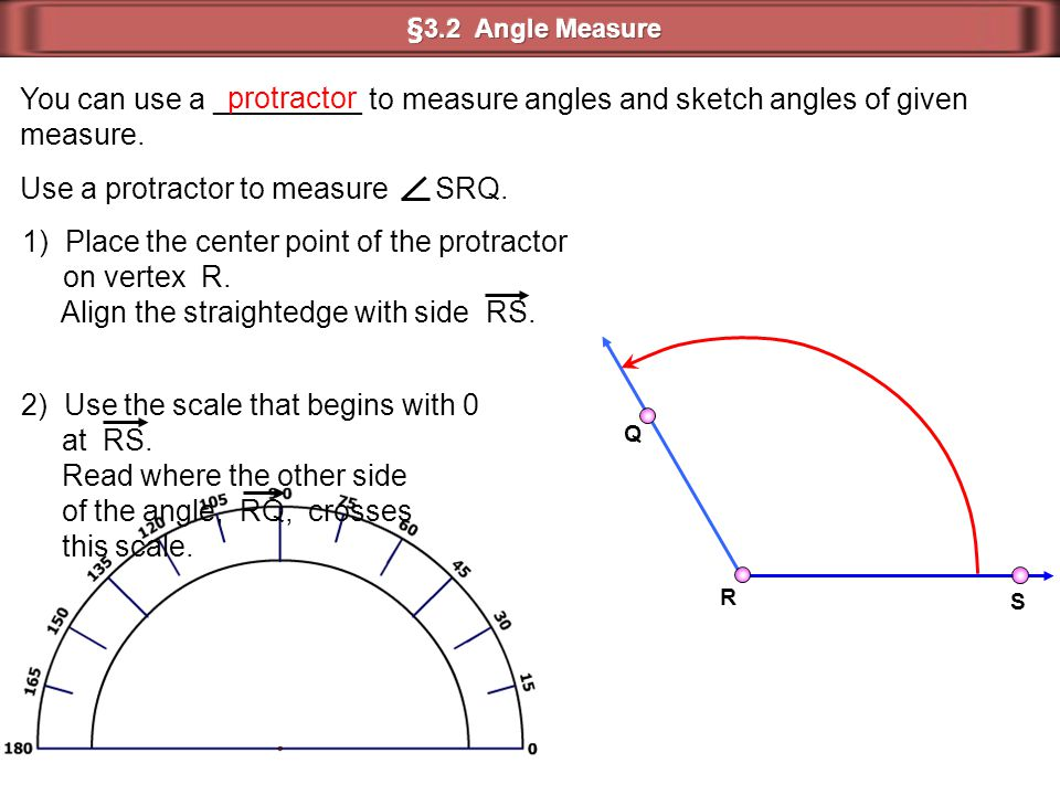 Use a protractor to measure SRQ.