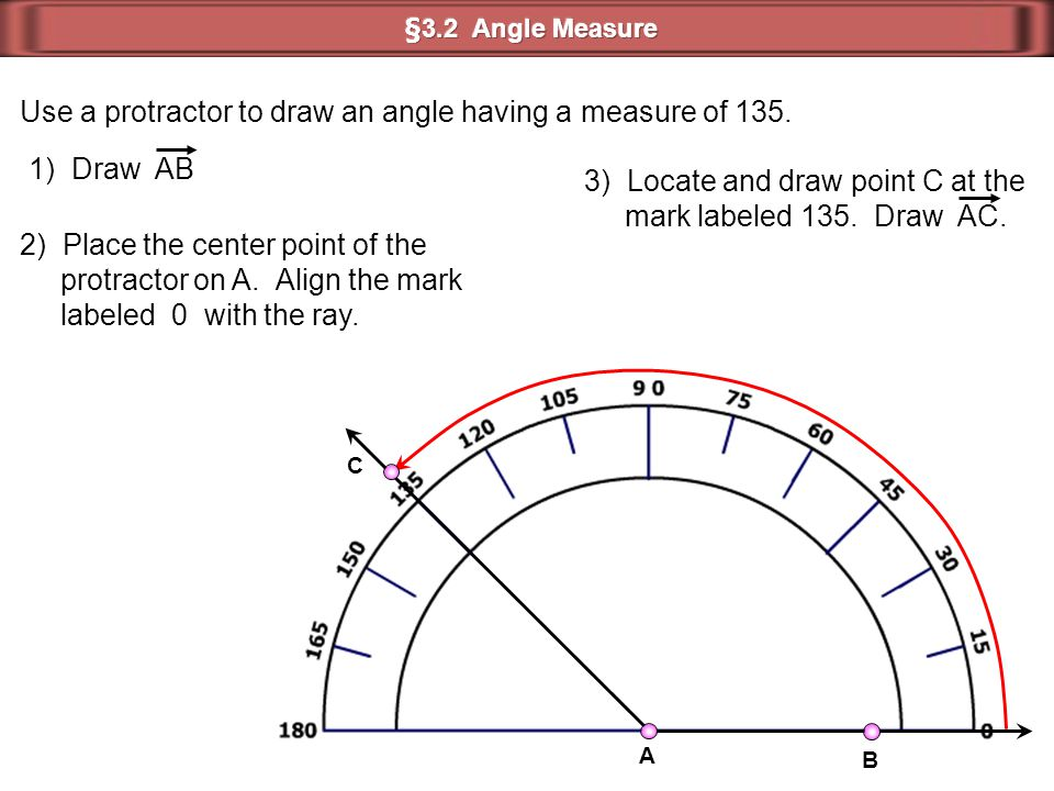 Use a protractor to draw an angle having a measure of 135.