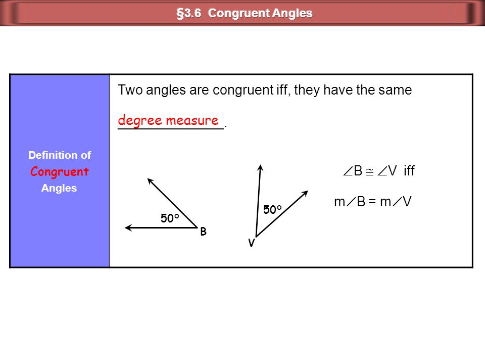 Two angles are congruent iff, they have the same ______________.