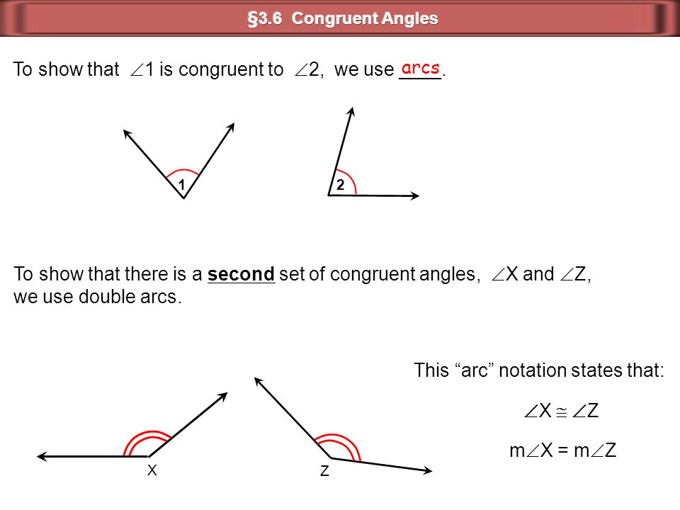 To show that 1 is congruent to 2, we use ____. arcs