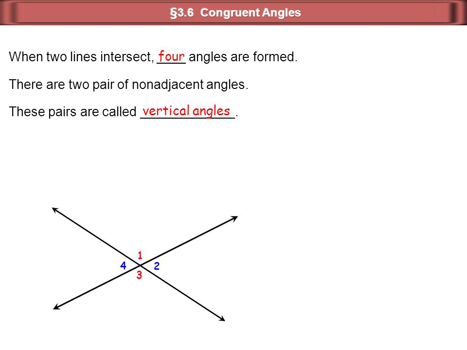 When two lines intersect, ____ angles are formed. four