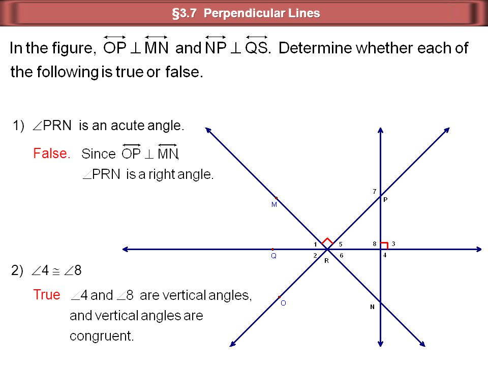 1) PRN is an acute angle. False. 2) 4  8 True