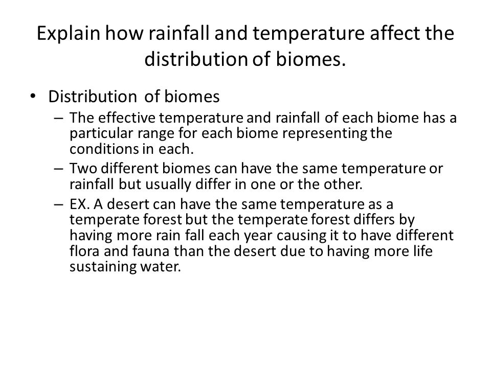 Explain how rainfall and temperature affect the distribution of biomes.