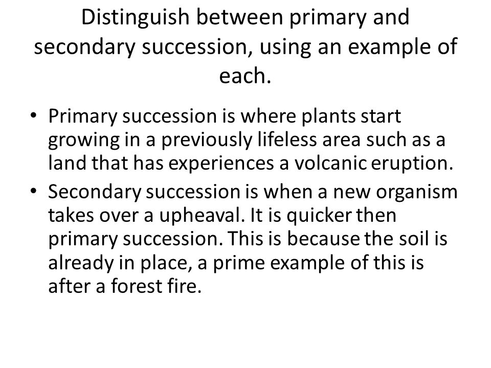 Distinguish between primary and secondary succession, using an example of each.