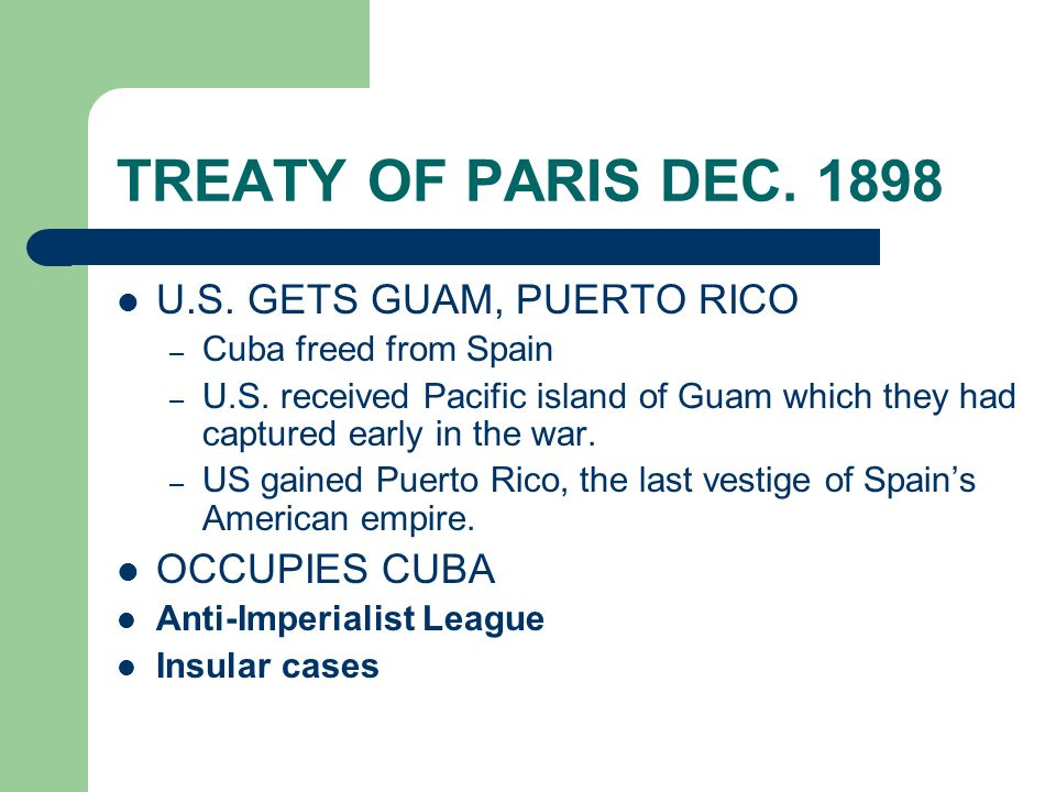 TREATY OF PARIS DEC. 1898 U.S. GETS GUAM, PUERTO RICO OCCUPIES CUBA