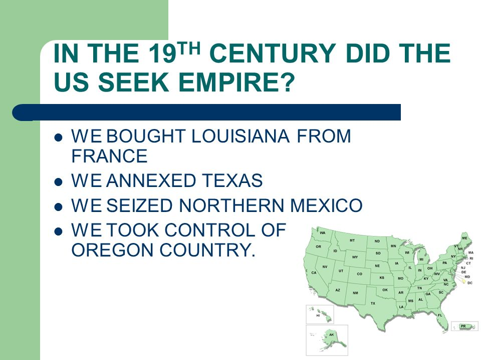 IN THE 19TH CENTURY DID THE US SEEK EMPIRE
