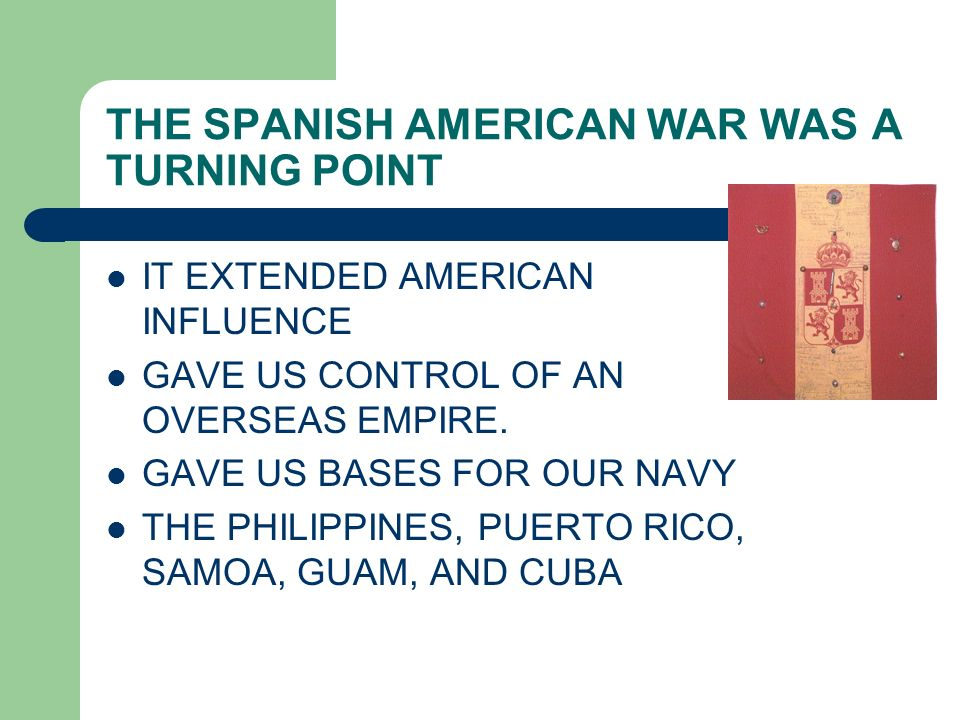 THE SPANISH AMERICAN WAR WAS A TURNING POINT