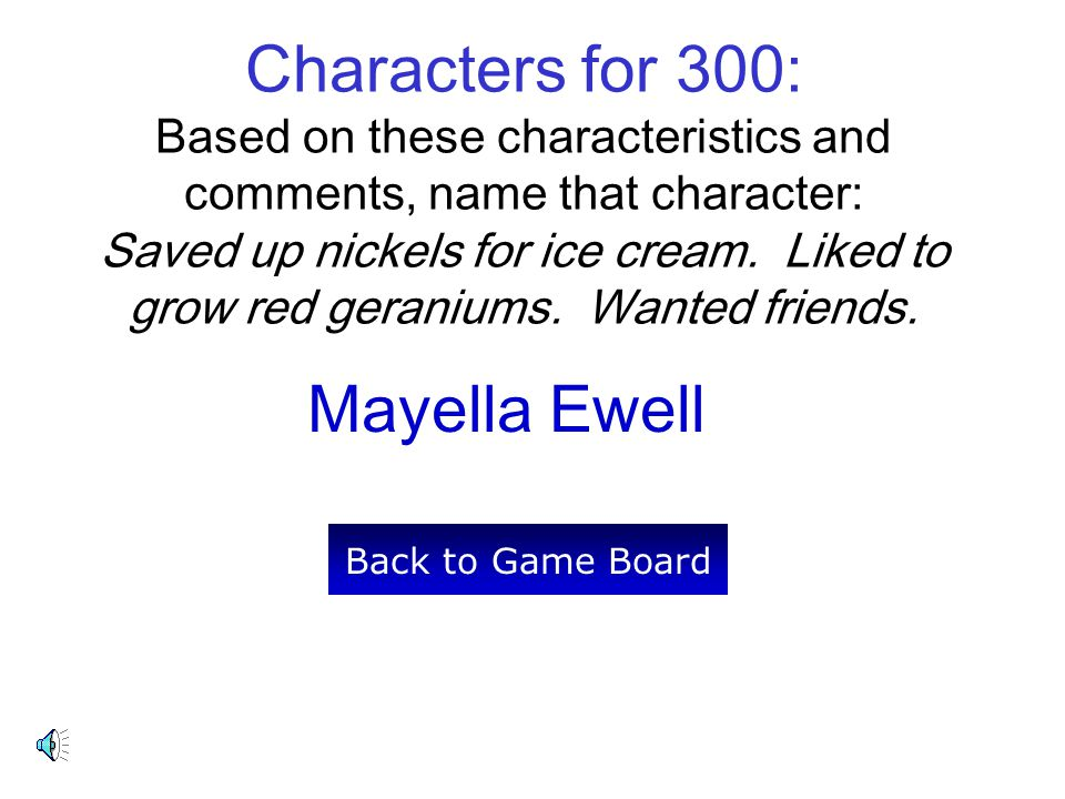 Characters for 300: Based on these characteristics and comments, name that character: Saved up nickels for ice cream. Liked to grow red geraniums. Wanted friends.
