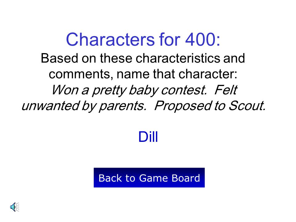 Characters for 400: Based on these characteristics and comments, name that character: Won a pretty baby contest. Felt unwanted by parents. Proposed to Scout.