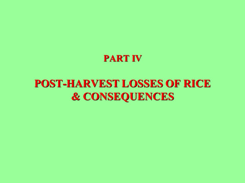 PART IV POST-HARVEST LOSSES OF RICE & CONSEQUENCES