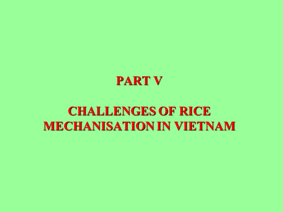 PART V CHALLENGES OF RICE MECHANISATION IN VIETNAM