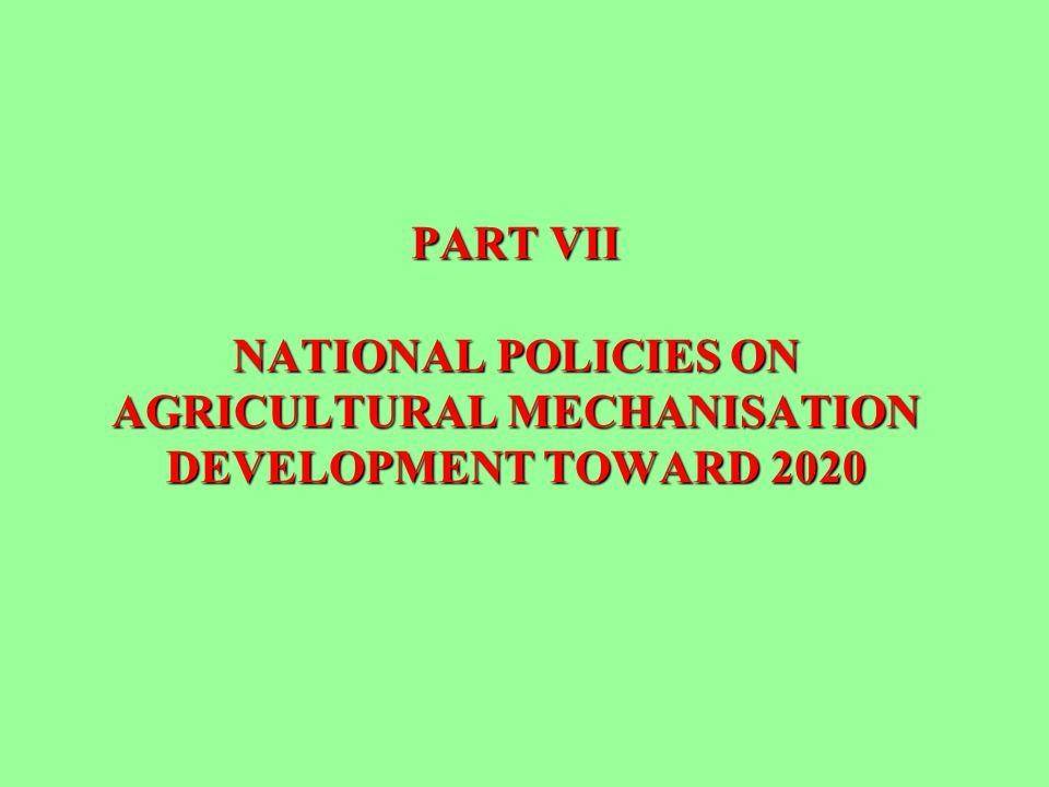 PART VII NATIONAL POLICIES ON AGRICULTURAL MECHANISATION DEVELOPMENT TOWARD 2020
