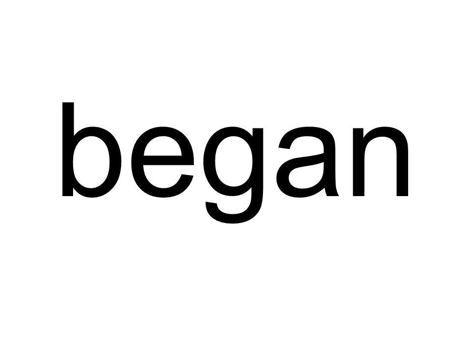 began
