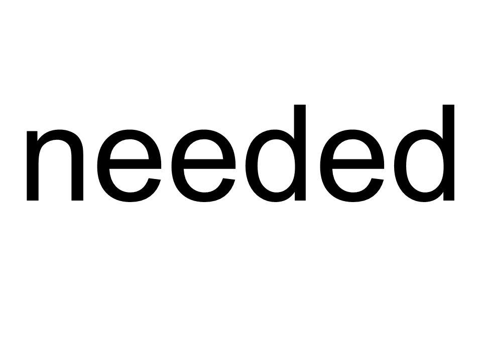 needed