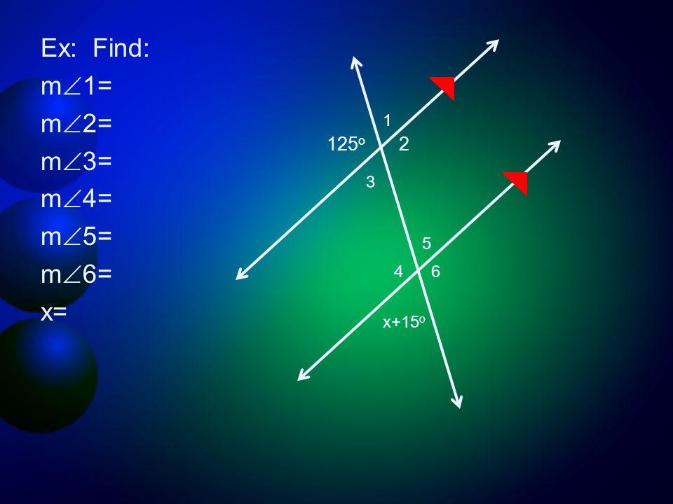 Ex: Find: m1= m2= m3= m4= m5= m6= x= 1 125o 2 3 5 4 6 x+15o