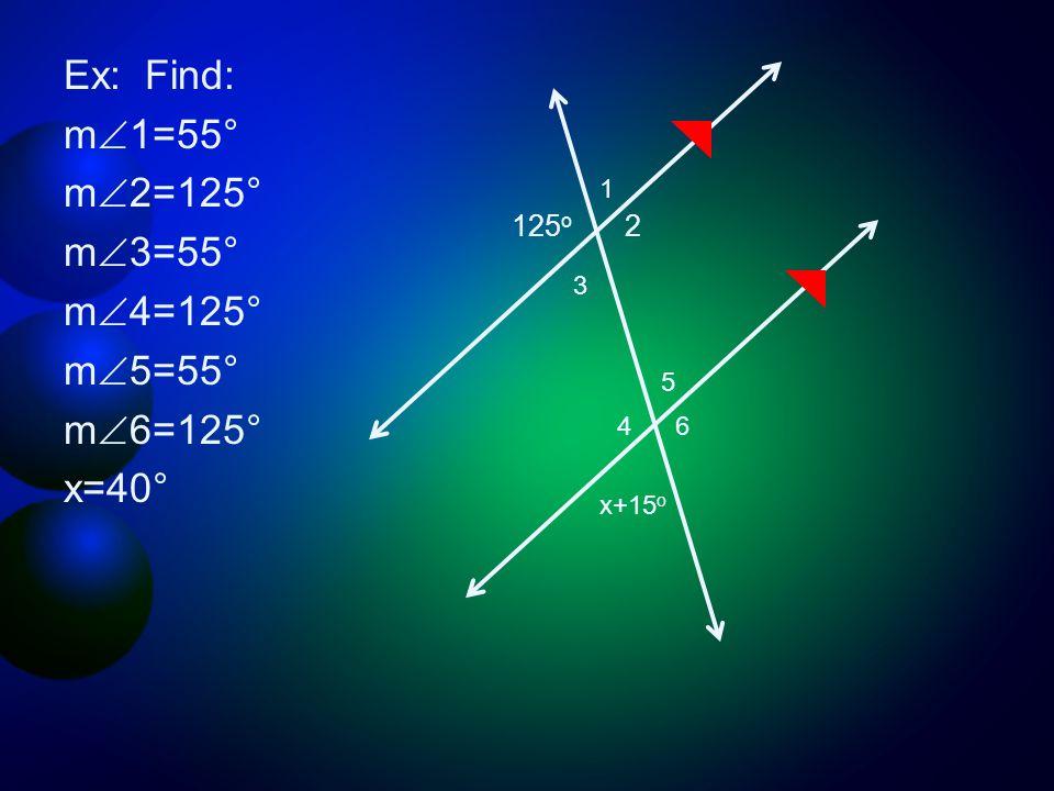 Ex: Find: m1=55° m2=125° m3=55° m4=125° m5=55° m6=125° x=40°