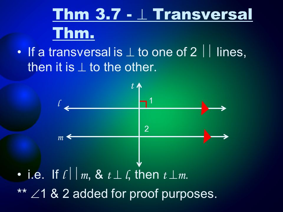 Thm 3.7 -  Transversal Thm. If a transversal is  to one of 2  lines, then it is  to the other.