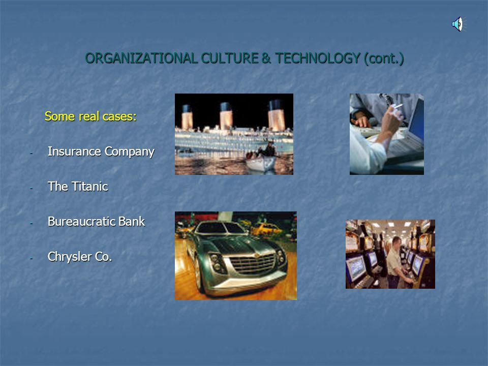 ORGANIZATIONAL CULTURE & TECHNOLOGY (cont.)