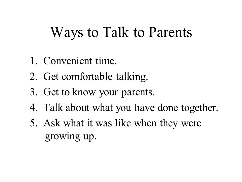 Ways to Talk to Parents 1. Convenient time.