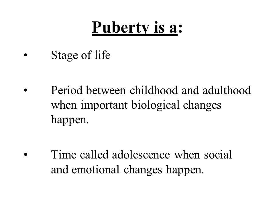 Puberty is a: Stage of life