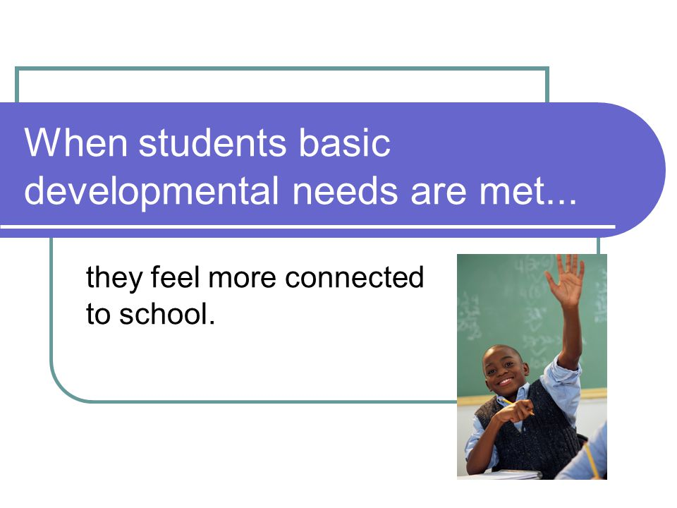 When students basic developmental needs are met...