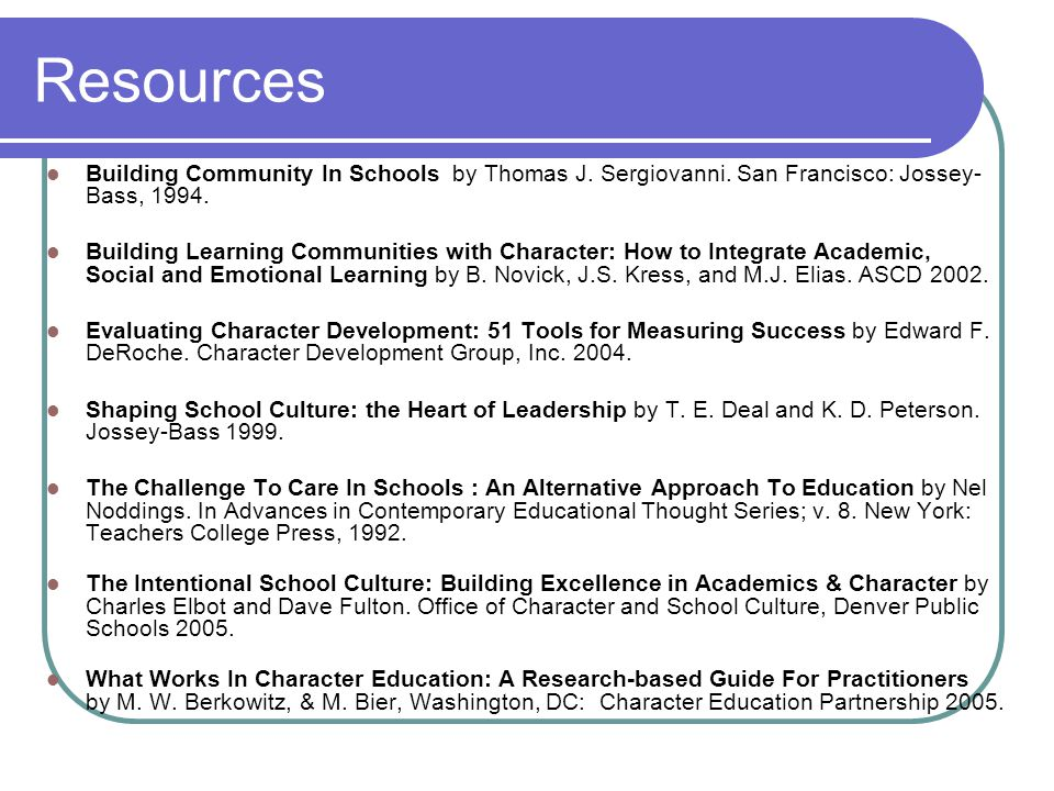 Resources Building Community In Schools by Thomas J. Sergiovanni. San Francisco: Jossey-Bass,
