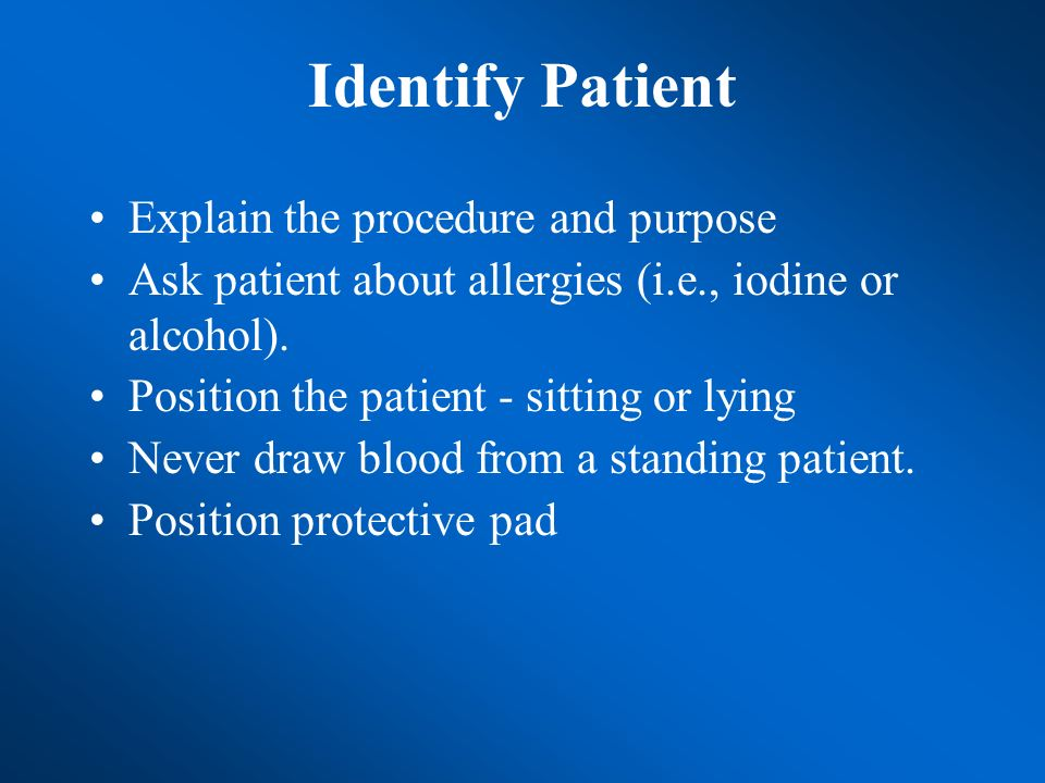Identify Patient Explain the procedure and purpose