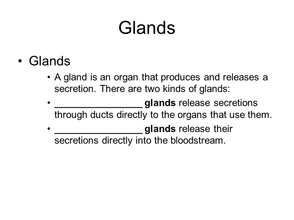 Glands Glands. A gland is an organ that produces and releases a secretion. There are two kinds of glands: