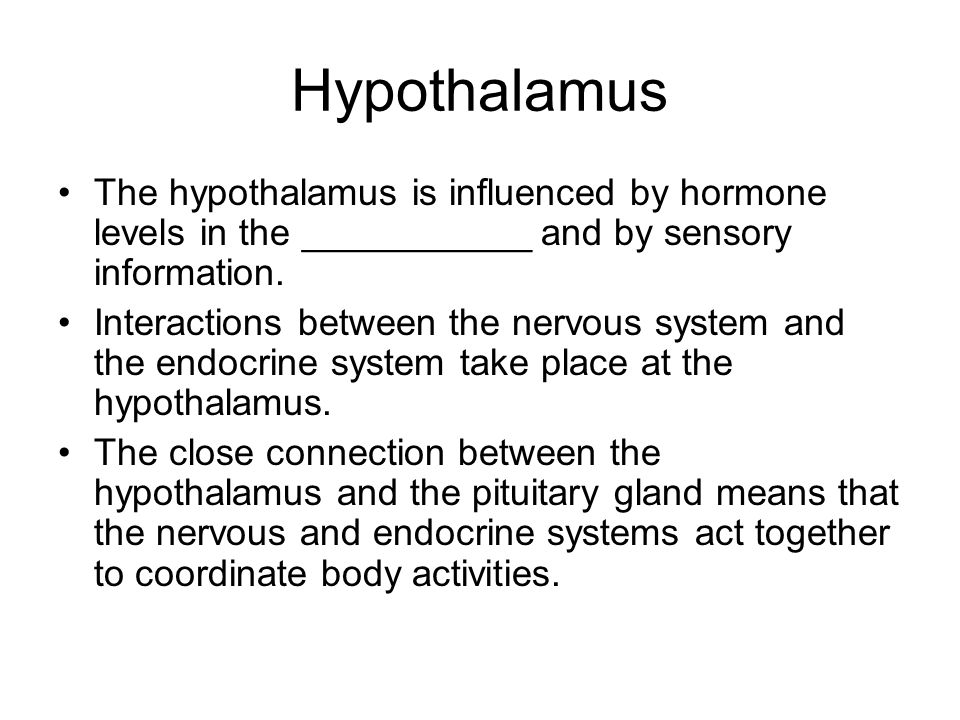 Hypothalamus The hypothalamus is influenced by hormone levels in the ___________ and by sensory information.